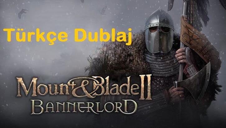 Mount & Blade Bannerlord Türkçe Seslendirme